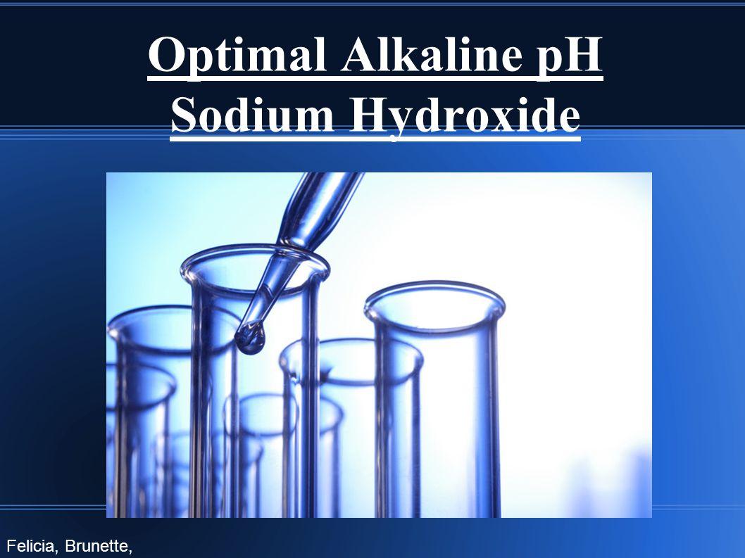 Optimal Alkaline pH Sodium Hydroxide Felicia, Brunette, Shaelyn