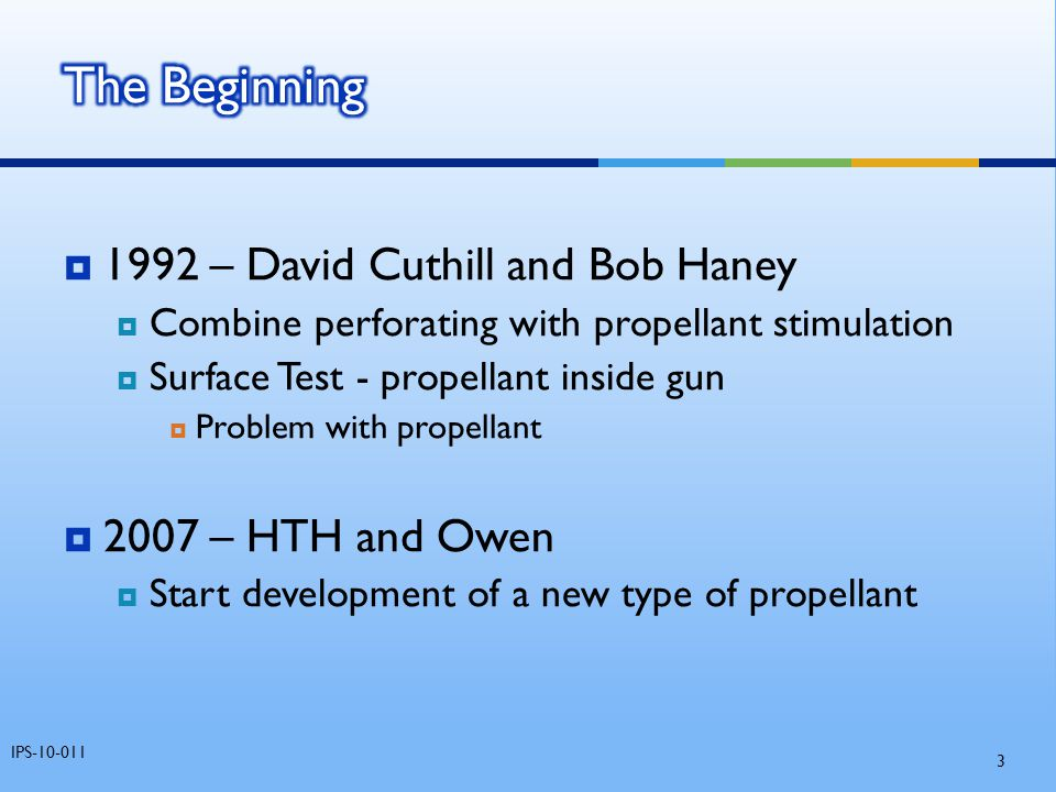  1992 – David Cuthill and Bob Haney  Combine perforating with propellant stimulation  Surface Test - propellant inside gun  Problem with propellan