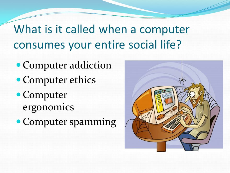 What is it called when a computer consumes your entire social life.