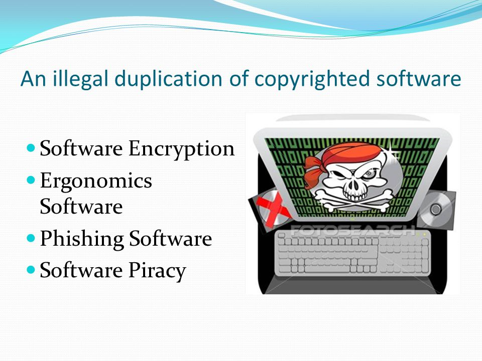 An illegal duplication of copyrighted software Software Encryption Ergonomics Software Phishing Software Software Piracy
