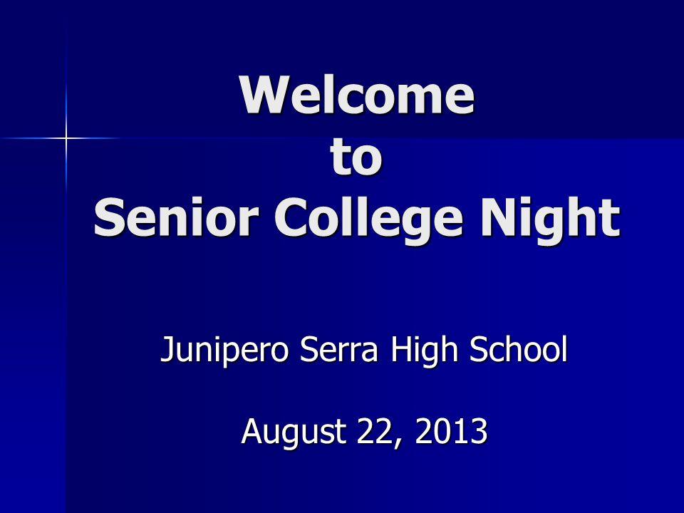 Welcome to Senior College Night Junipero Serra High School August 22, 2013