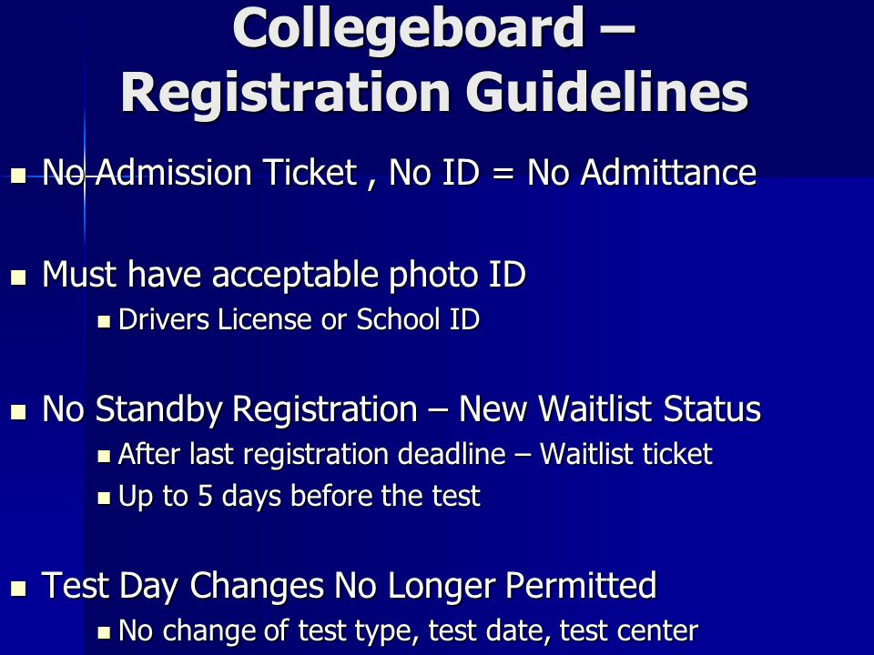 Collegeboard – Registration Guidelines No Admission Ticket, No ID = No Admittance No Admission Ticket, No ID = No Admittance Must have acceptable phot