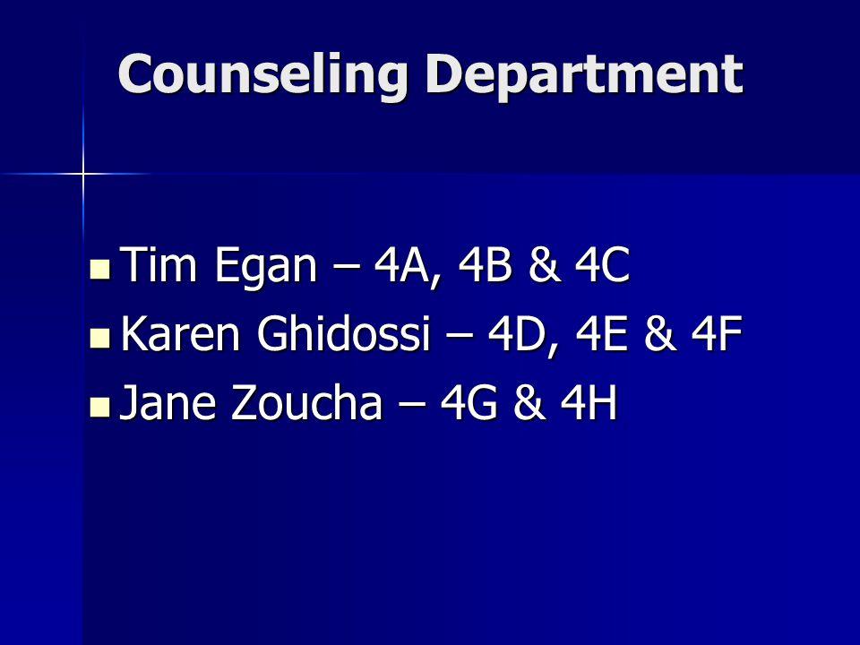 Counseling Department Tim Egan – 4A, 4B & 4C Tim Egan – 4A, 4B & 4C Karen Ghidossi – 4D, 4E & 4F Karen Ghidossi – 4D, 4E & 4F Jane Zoucha – 4G & 4H Jane Zoucha – 4G & 4H