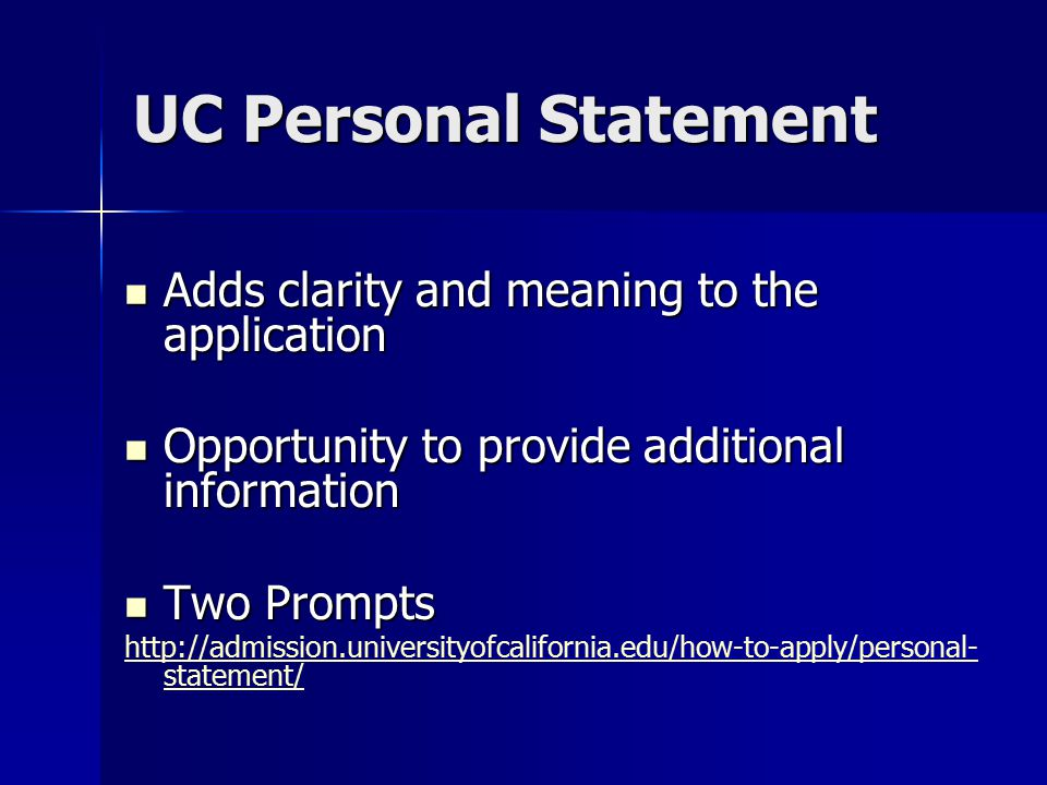 UC Personal Statement Adds clarity and meaning to the application Adds clarity and meaning to the application Opportunity to provide additional inform