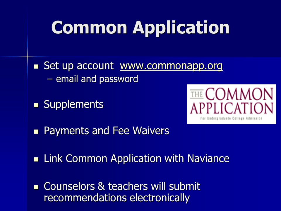 Common Application Set up account www.commonapp.org Set up account www.commonapp.orgwww.commonapp.org –email and password Supplements Supplements Paym