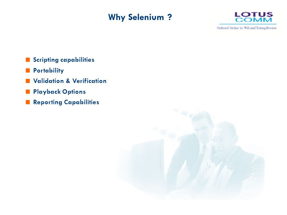  Scripting capabilities  Portability  Validation & Verification  Playback Options  Reporting Capabilities Why Selenium ?