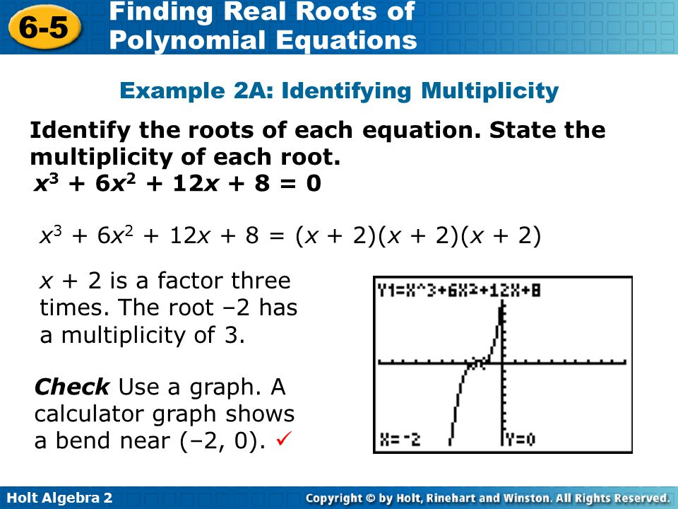 Holt Algebra 2 6-5 Finding Real Roots of Polynomial Equations Identify the roots of each equation. State the multiplicity of each root. Example 2A: Id