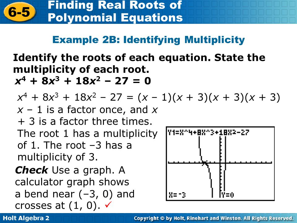 Holt Algebra 2 6-5 Finding Real Roots of Polynomial Equations Identify the roots of each equation. State the multiplicity of each root. Example 2B: Id