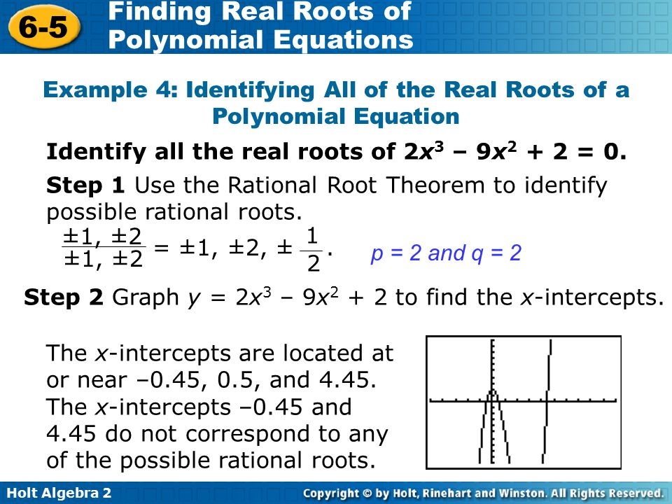 Holt Algebra 2 6-5 Finding Real Roots of Polynomial Equations Example 4: Identifying All of the Real Roots of a Polynomial Equation Identify all the r