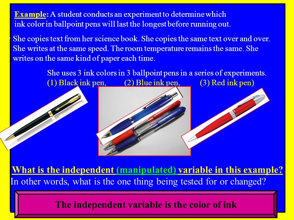 Example: A student conducts an experiment to determine which ink color in ballpoint pens will last the longest before running out.