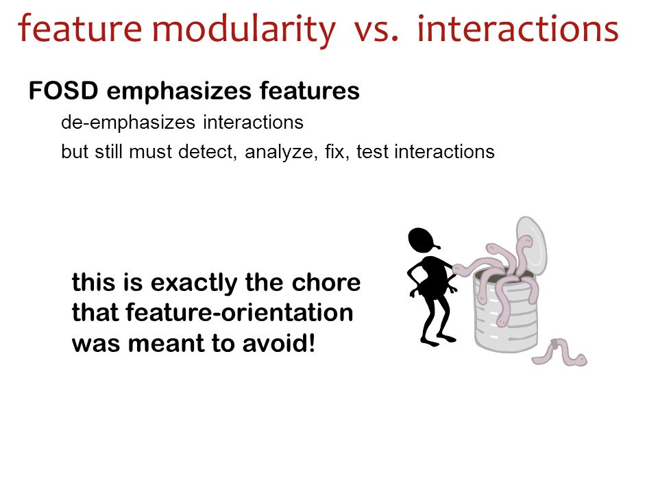 FOSD emphasizes features de-emphasizes interactions but still must detect, analyze, fix, test interactions feature modularity vs.