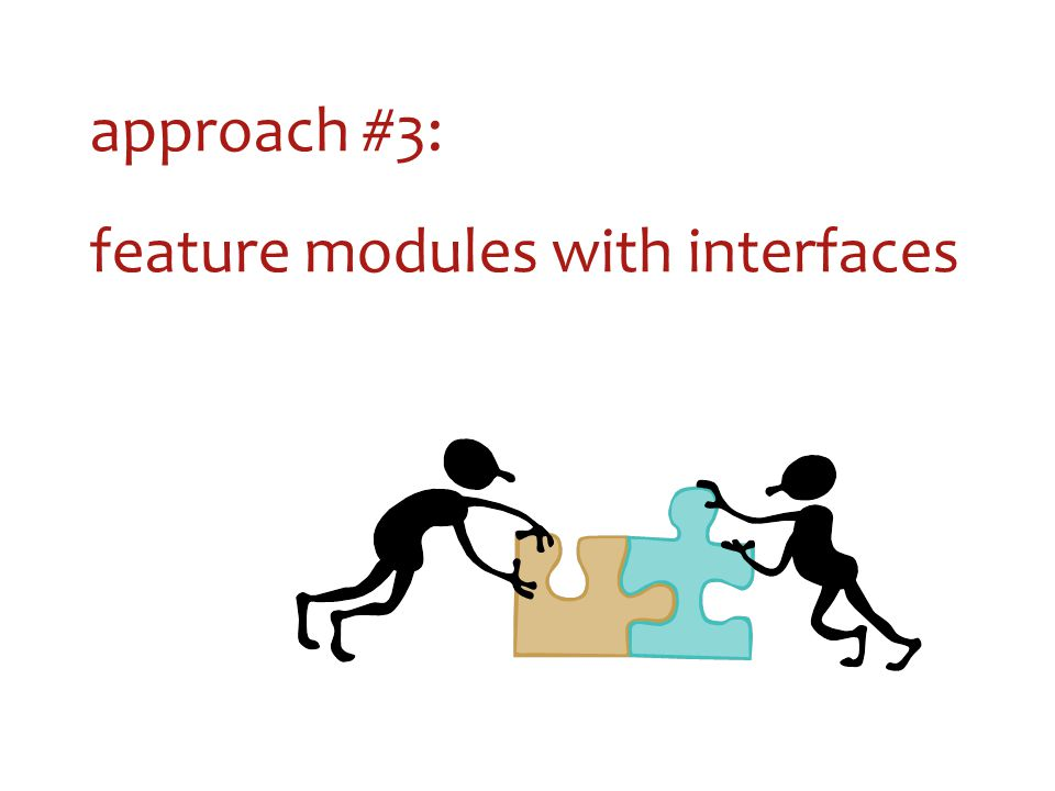 approach #3: feature modules with interfaces