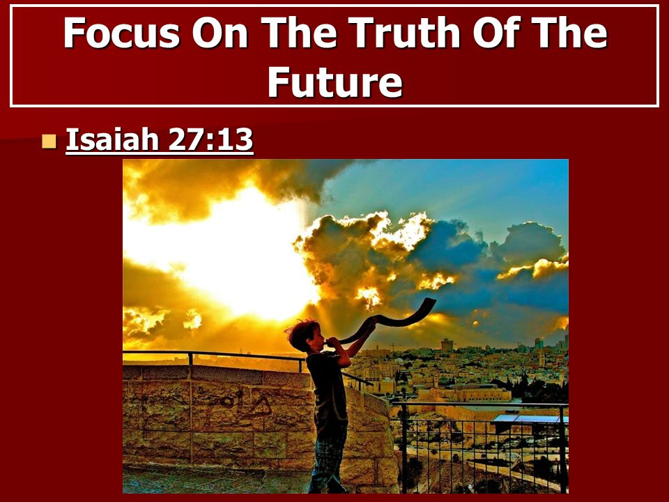 Isaiah 27:13 Isaiah 27:13 Focus On The Truth Of The Future