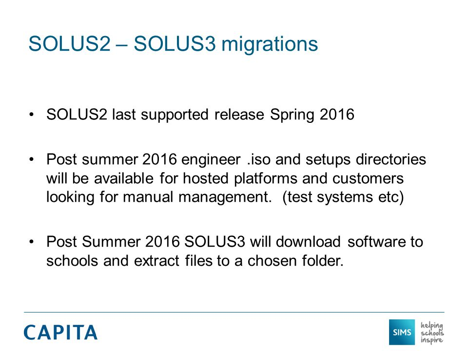 SOLUS2 – SOLUS3 migrations SOLUS2 last supported release Spring 2016 Post summer 2016 engineer.iso and setups directories will be available for hosted platforms and customers looking for manual management.