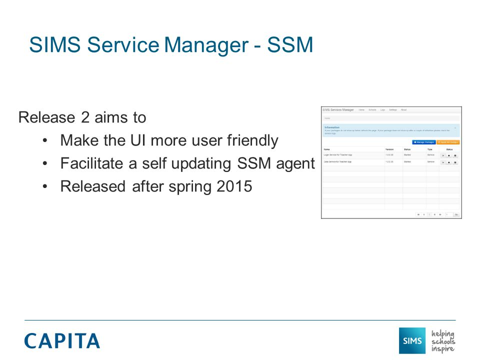 SIMS Service Manager - SSM Release 2 aims to Make the UI more user friendly Facilitate a self updating SSM agent Released after spring 2015