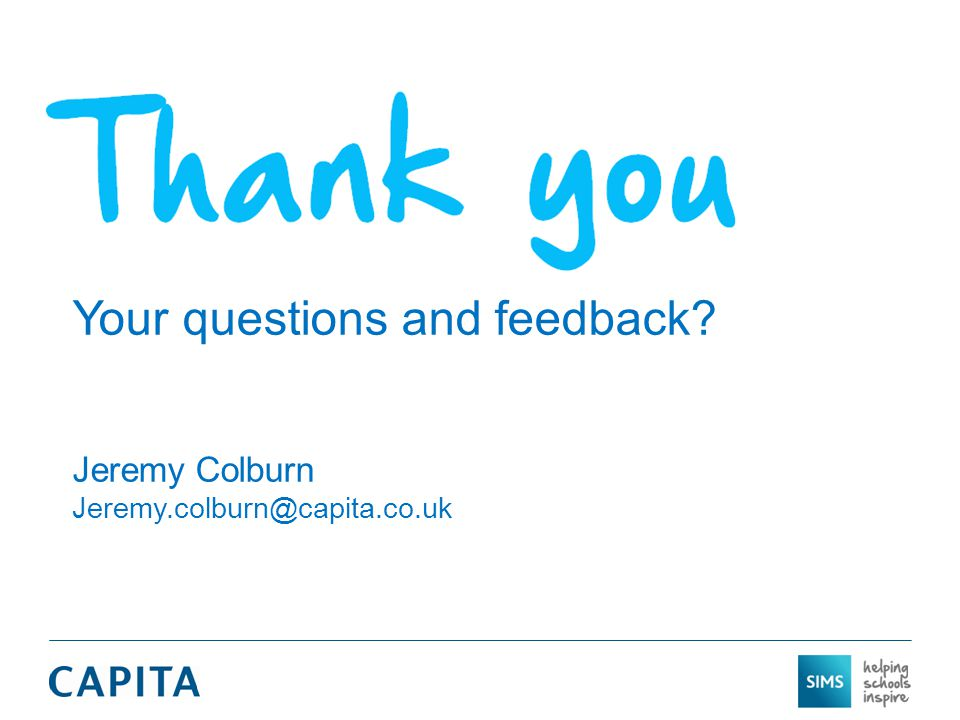 Your questions and feedback Jeremy Colburn Jeremy.colburn@capita.co.uk