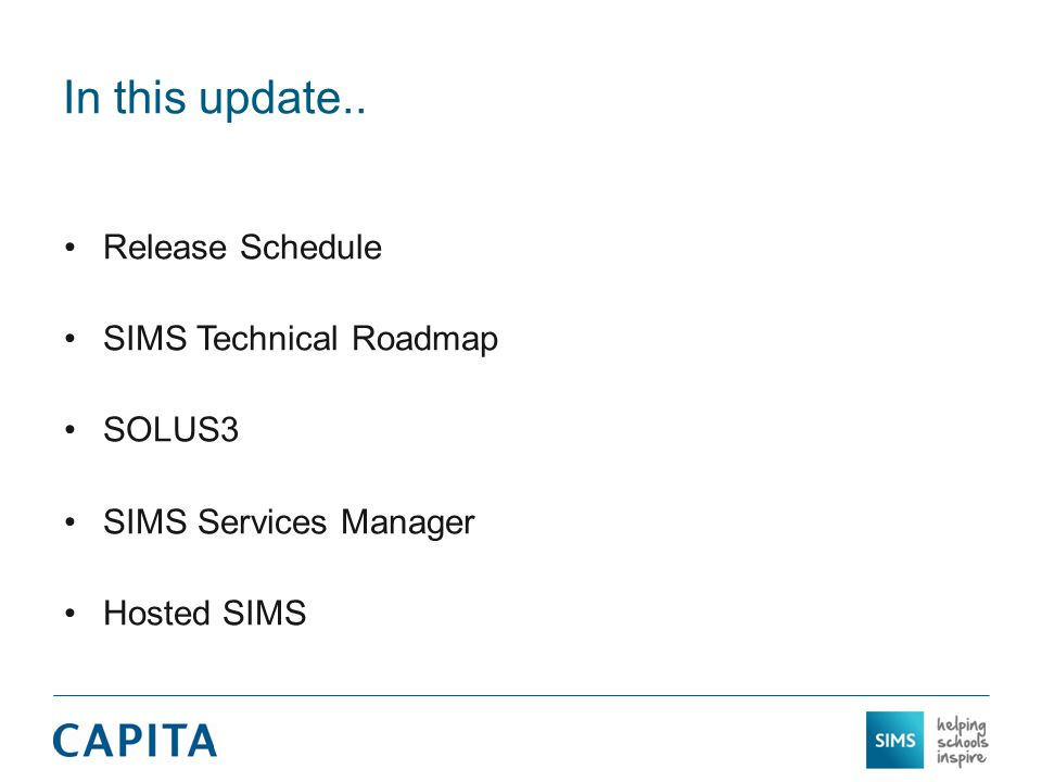 In this update.. Release Schedule SIMS Technical Roadmap SOLUS3 SIMS Services Manager Hosted SIMS