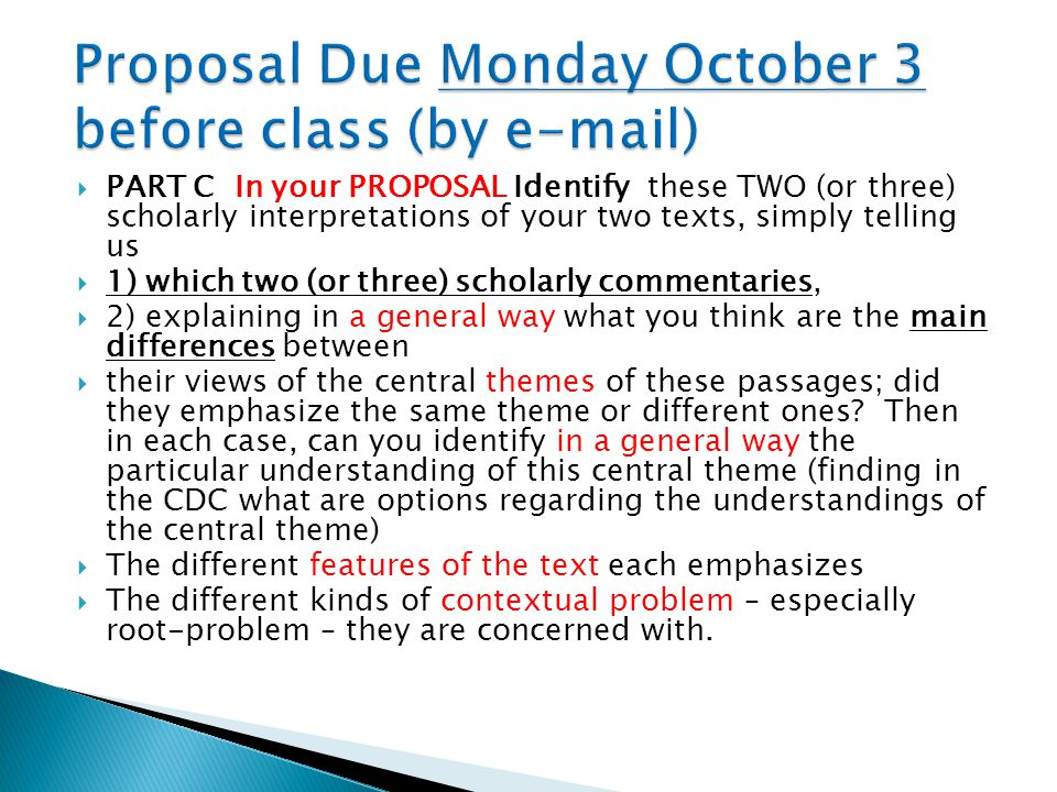  PART C In your PROPOSAL Identify these TWO (or three) scholarly interpretations of your two texts, simply telling us  1) which two (or three) schol
