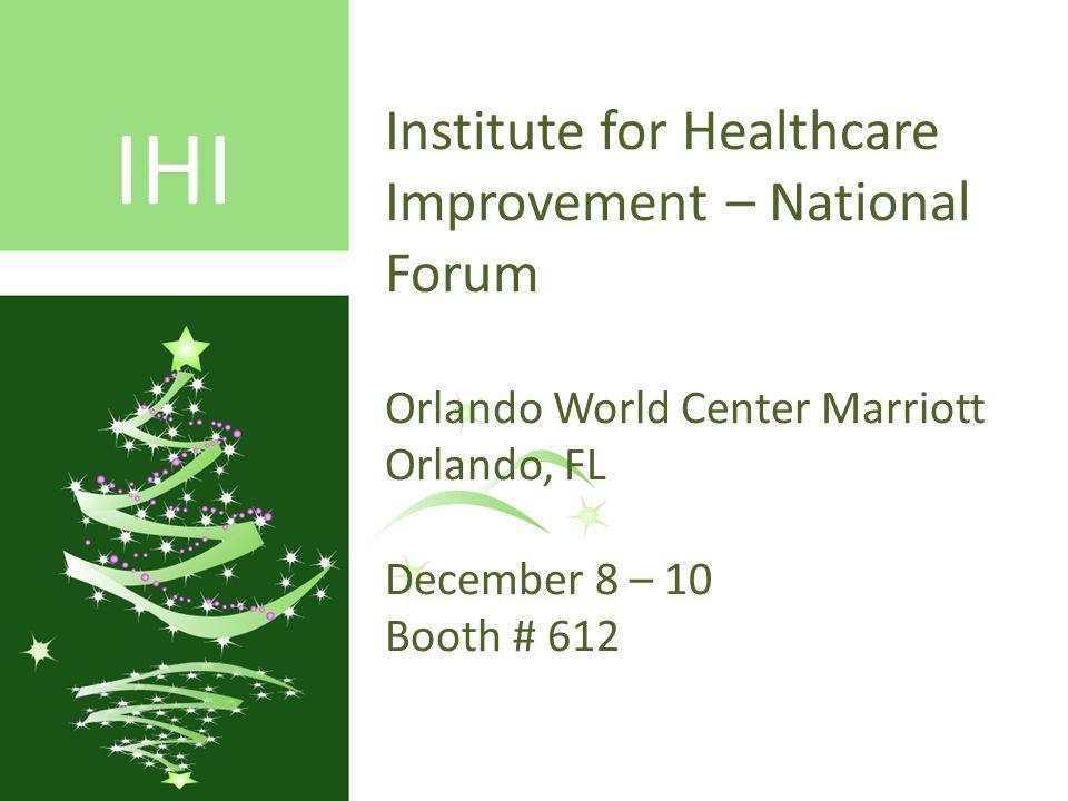 GlobalSpec.com – directory Institute for Healthcare Improvement – National Forumisting Orlando World Center Marriott Orlando, FL December 8 – 10 Booth # 612 IHI