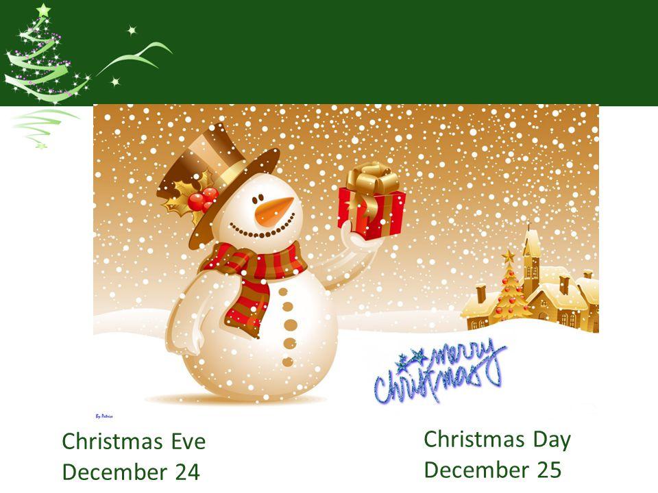 Christmas Eve December 24 Christmas Day December 25