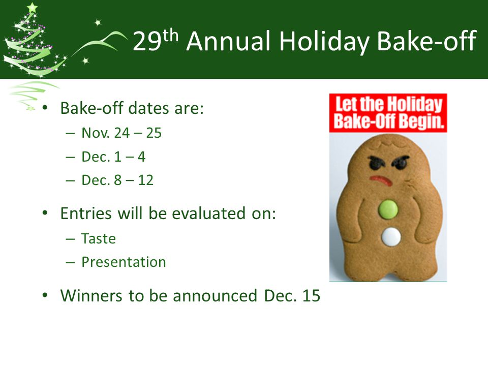 29 th Annual Holiday Bake-off Bake-off dates are: – Nov.