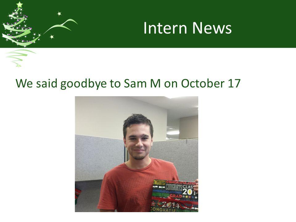 Intern News We said goodbye to Sam M on October 17