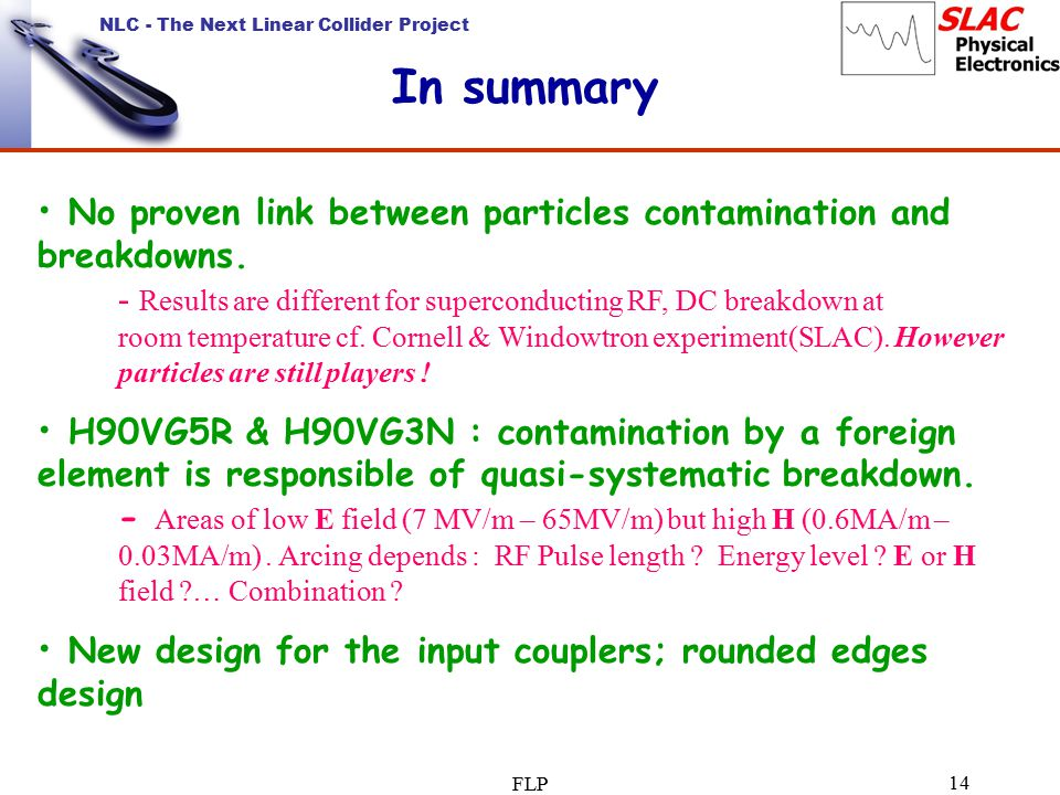 NLC - The Next Linear Collider Project FLP 14 In summary No proven link between particles contamination and breakdowns.