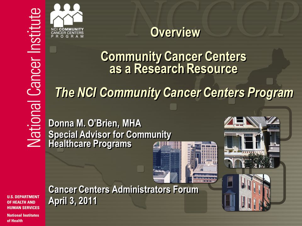 Overview Community Cancer Centers as a Research Resource The NCI Community Cancer Centers Program Donna M.