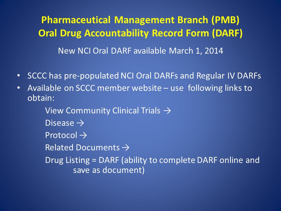 Pharmaceutical Management Branch (PMB) Oral Drug Accountability Record Form (DARF) New NCI Oral DARF available March 1, 2014 SCCC has pre-populated NC