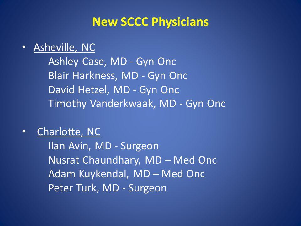 New SCCC Physicians Asheville, NC Ashley Case, MD - Gyn Onc Blair Harkness, MD - Gyn Onc David Hetzel, MD - Gyn Onc Timothy Vanderkwaak, MD - Gyn Onc