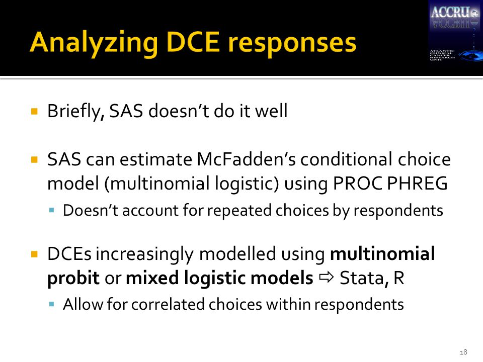  Briefly, SAS doesn't do it well  SAS can estimate McFadden's conditional choice model (multinomial logistic) using PROC PHREG  Doesn't account for