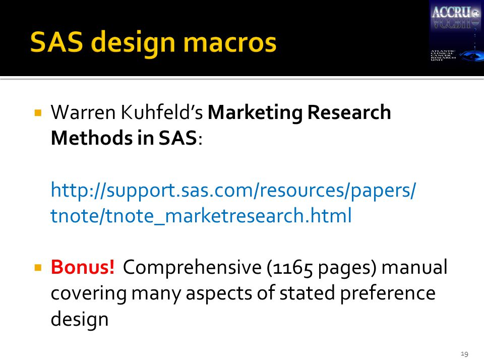  Warren Kuhfeld's Marketing Research Methods in SAS: http://support.sas.com/resources/papers/ tnote/tnote_marketresearch.html  Bonus! Comprehensive
