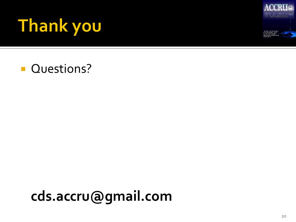  Questions? cds.accru@gmail.com 20