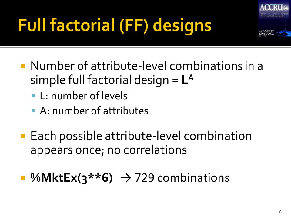  Unless you have few attributes/levels, FF designs likely to be impractical  Fractional factorial (FrF) designs use a subset of the FF design  Orthogonal FrF designs  Optimized FrF designs 7