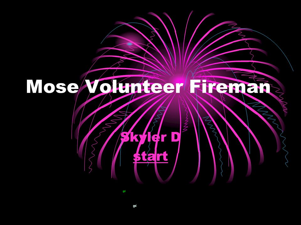 Mose Volunteer Fireman Skyler D start