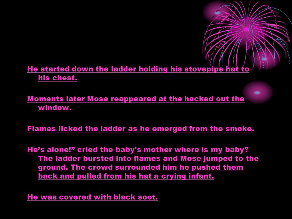 He started down the ladder holding his stovepipe hat to his chest..