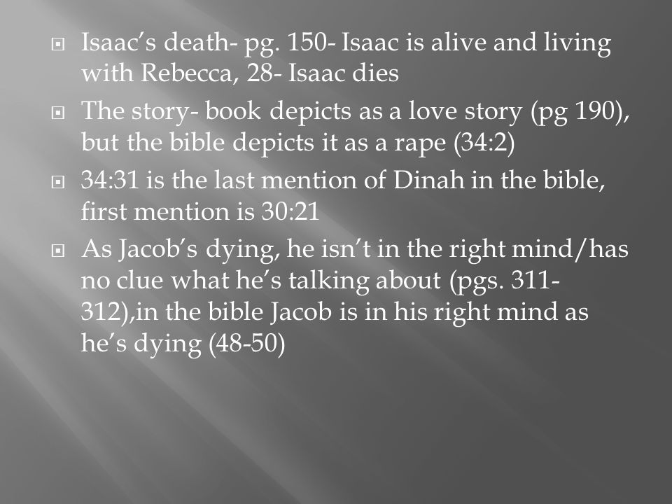  Isaac's death- pg. 150- Isaac is alive and living with Rebecca, 28- Isaac dies  The story- book depicts as a love story (pg 190), but the bible dep