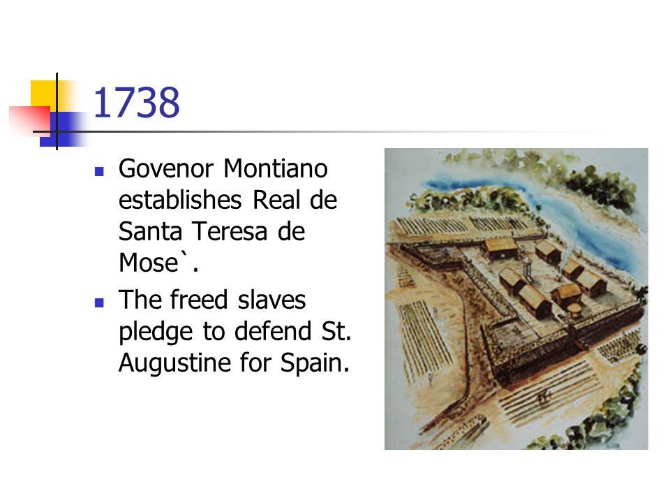1738 Govenor Montiano establishes Real de Santa Teresa de Mose`.