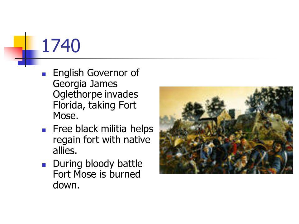 1740 English Governor of Georgia James Oglethorpe invades Florida, taking Fort Mose.