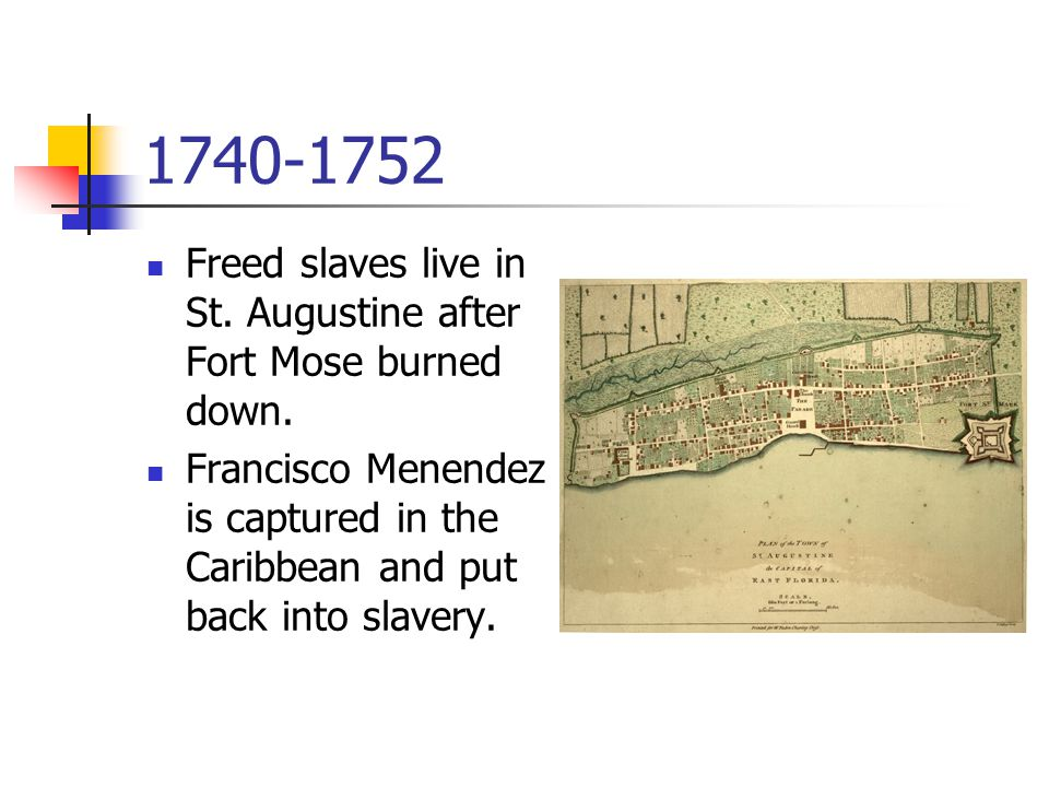 1740-1752 Freed slaves live in St. Augustine after Fort Mose burned down.