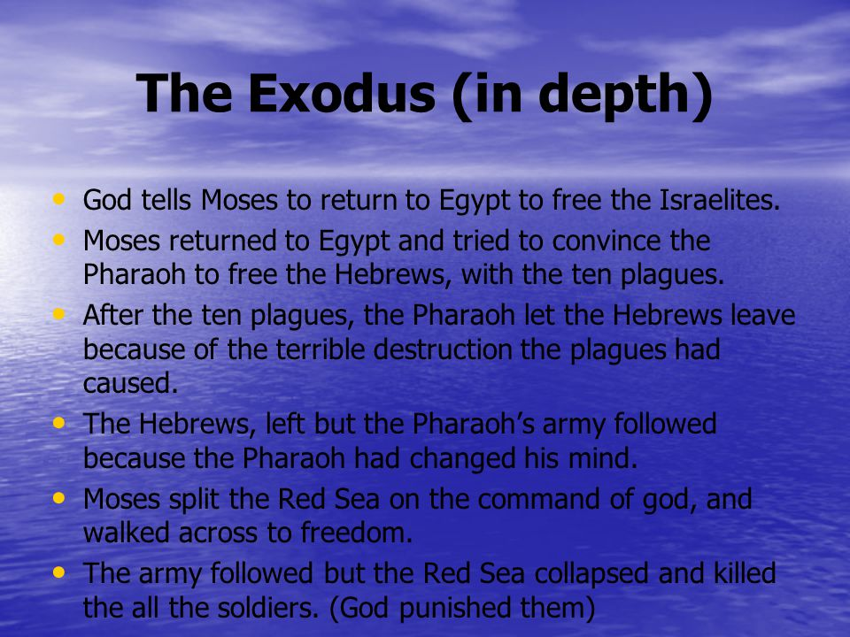 The Exodus (in depth) God tells Moses to return to Egypt to free the Israelites.
