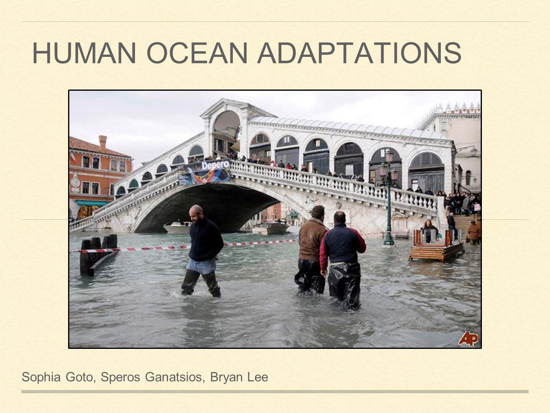 HUMAN OCEAN ADAPTATIONS Sophia Goto, Speros Ganatsios, Bryan Lee