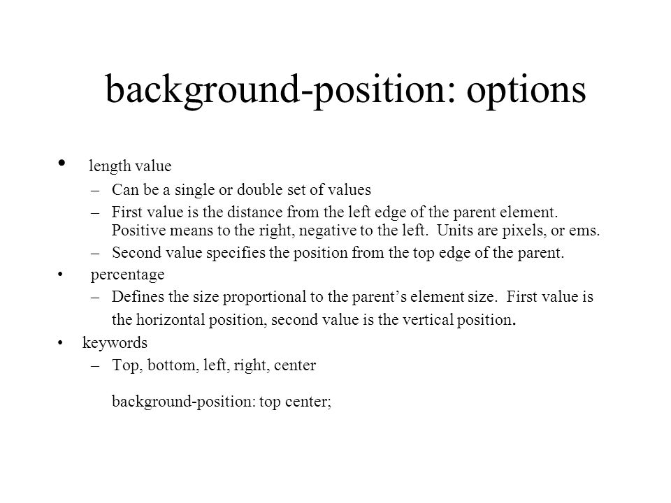 background-position: options length value –Can be a single or double set of values –First value is the distance from the left edge of the parent element.