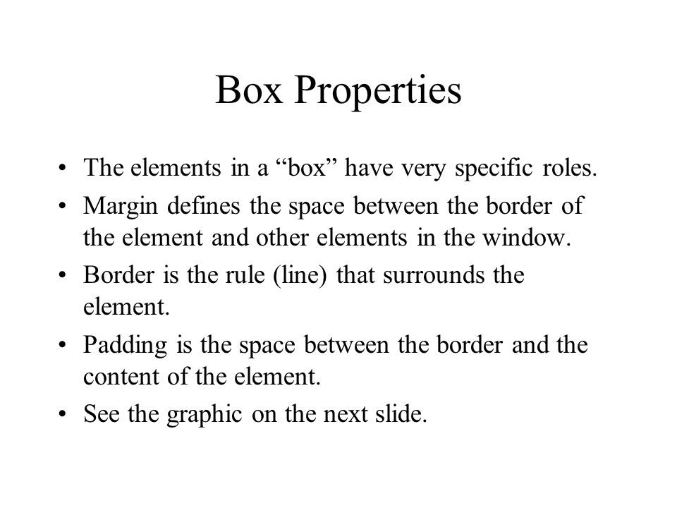 """Box Properties The elements in a """"box"""" have very specific roles. Margin defines the space between the border of the element and other elements in the"""