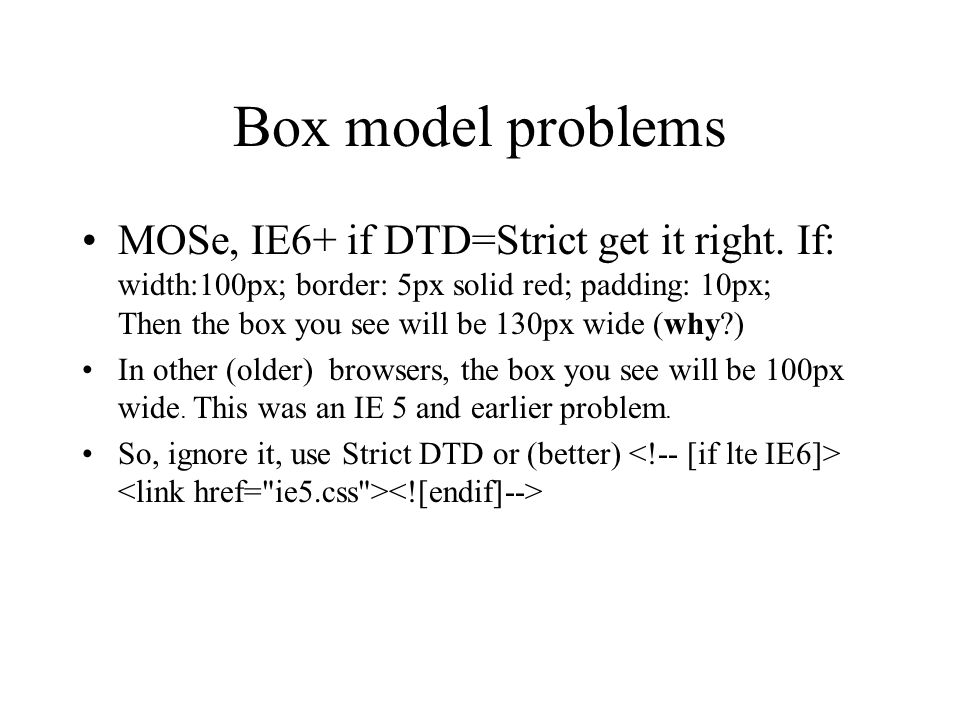 Box model problems MOSe, IE6+ if DTD=Strict get it right.