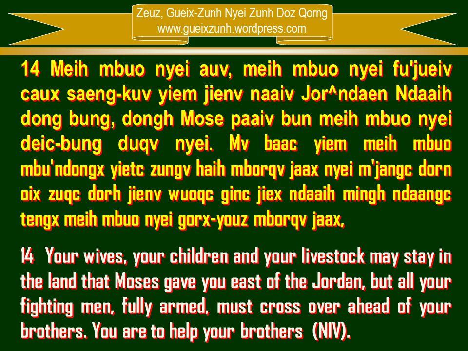 Zeuz, Gueix-Zunh Nyei Zunh Doz Qorng www.gueixzunh.wordpress.com 14 Meih mbuo nyei auv, meih mbuo nyei fu'jueiv caux saeng-kuv yiem jienv naaiv Jor^nd