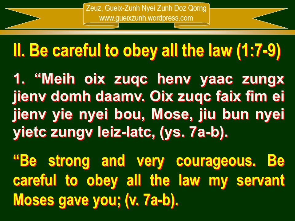 """Zeuz, Gueix-Zunh Nyei Zunh Doz Qorng www.gueixzunh.wordpress.com II. Be careful to obey all the law (1:7-9) 1. """"Meih oix zuqc henv yaac zungx jienv do"""