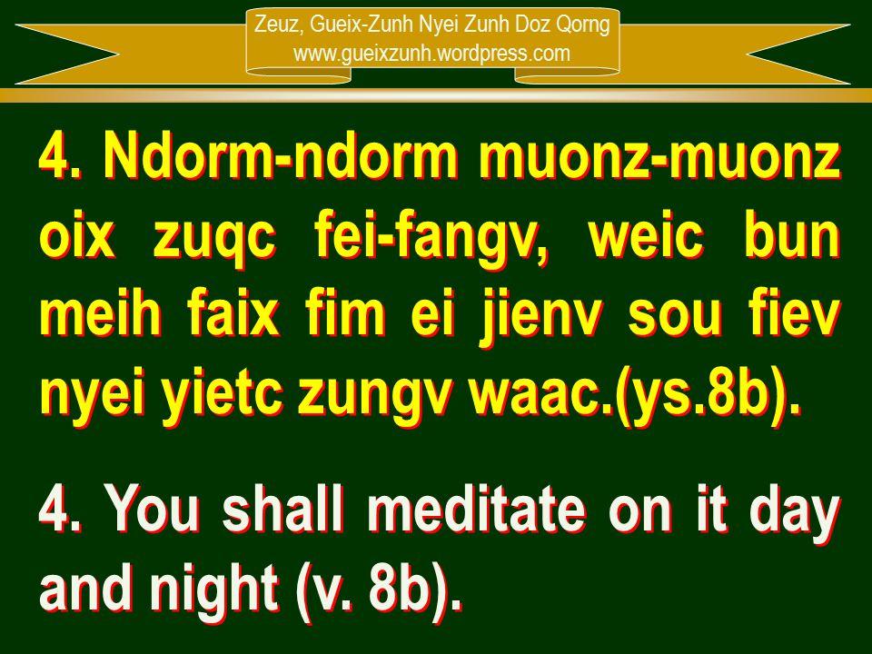 Zeuz, Gueix-Zunh Nyei Zunh Doz Qorng www.gueixzunh.wordpress.com 4. Ndorm-ndorm muonz-muonz oix zuqc fei-fangv, weic bun meih faix fim ei jienv sou fi