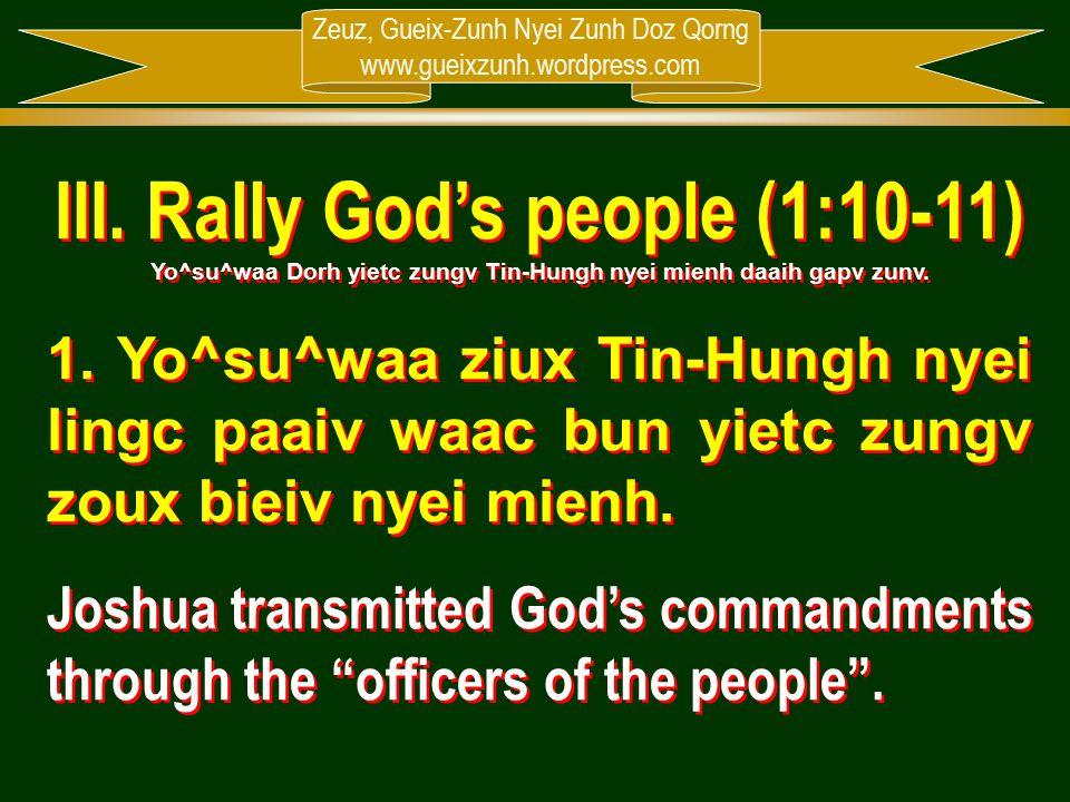 Zeuz, Gueix-Zunh Nyei Zunh Doz Qorng www.gueixzunh.wordpress.com III. Rally God's people (1:10-11) Yo^su^waa Dorh yietc zungv Tin-Hungh nyei mienh daa