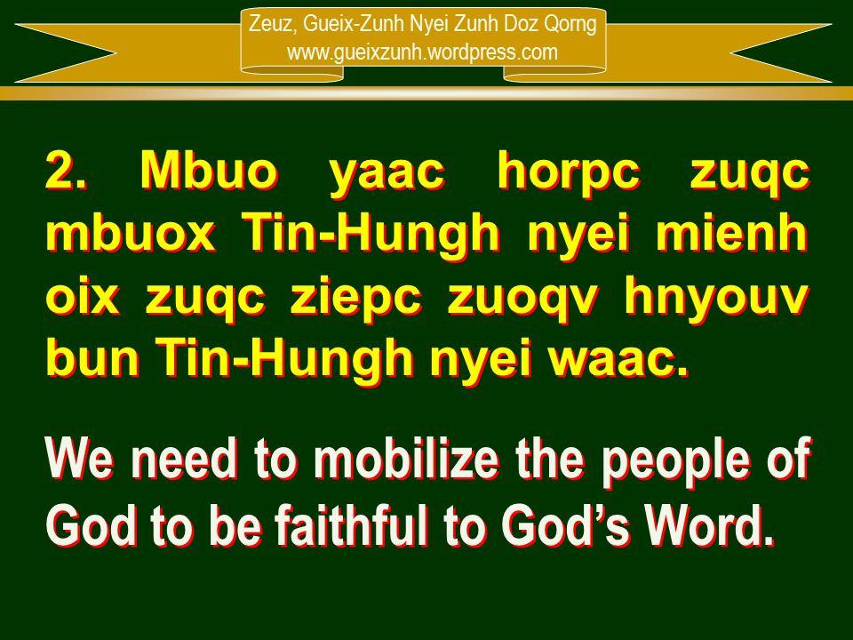 Zeuz, Gueix-Zunh Nyei Zunh Doz Qorng www.gueixzunh.wordpress.com 2. Mbuo yaac horpc zuqc mbuox Tin-Hungh nyei mienh oix zuqc ziepc zuoqv hnyouv bun Ti